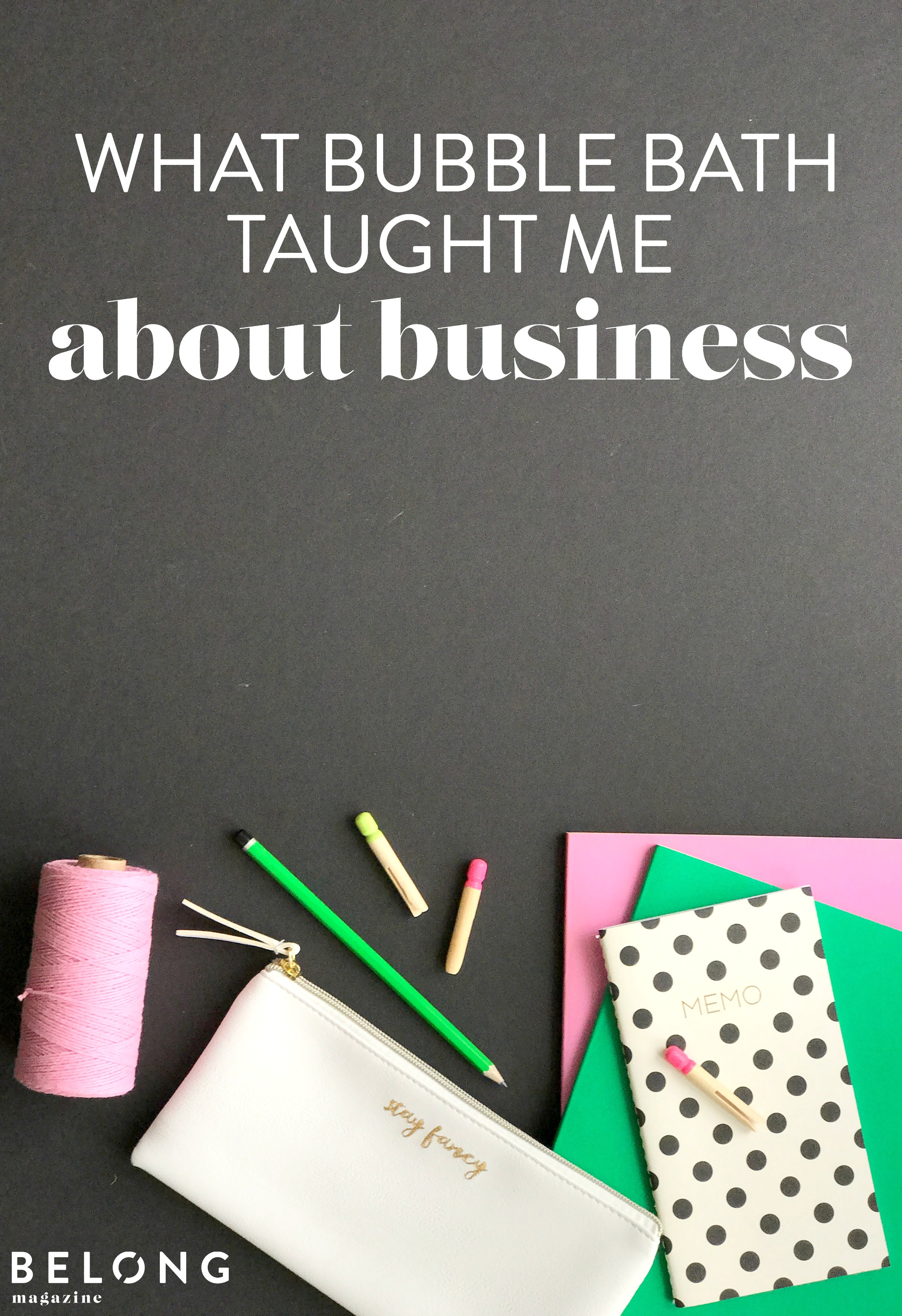 What Bubble Bath Taught Me About Business - Carolyn Keating of Wholesale4Creatives on the Belong Magazine Blog