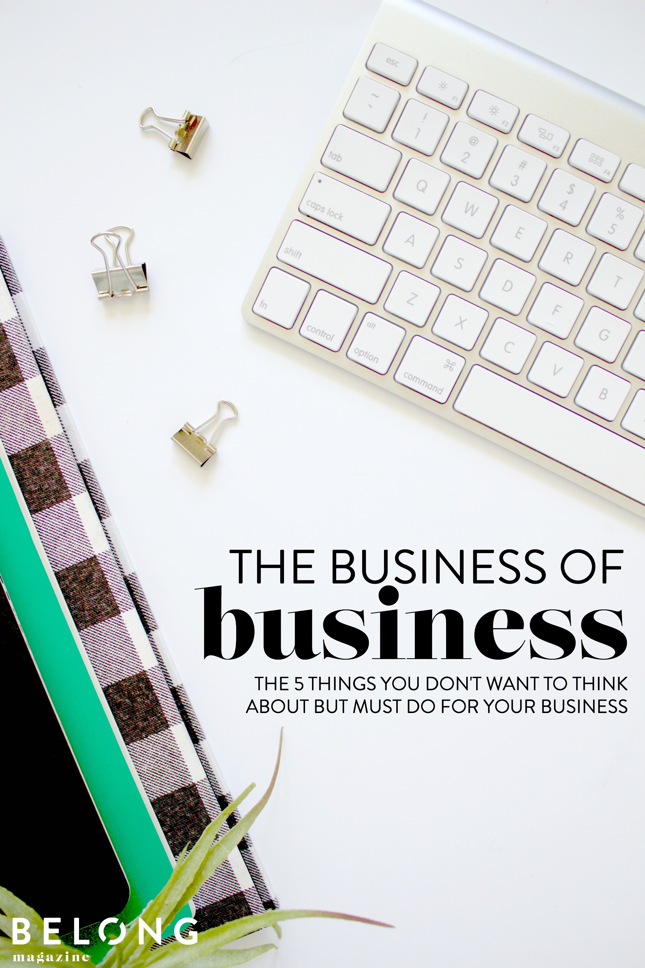 The business of business - 5 things that female entrepreneurs don't want to think about but must do for their businesses before they get in too deep - on the Belong Magazine blog