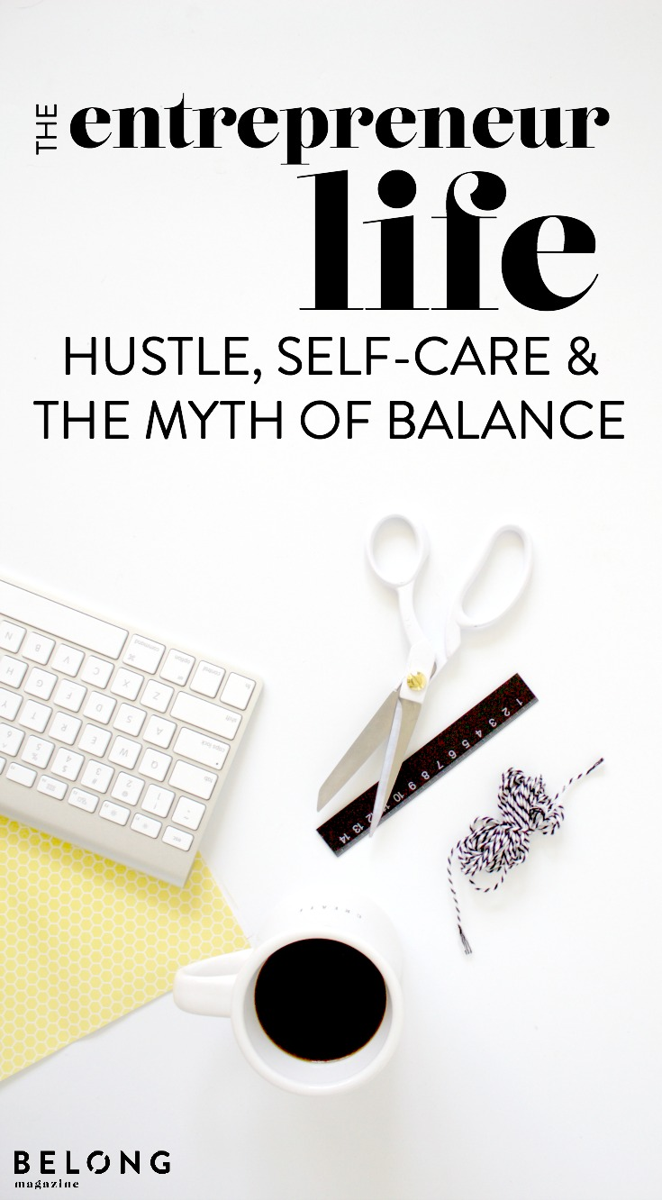 the entrepreneur life / hustle, self-care and the myth of self balance with guest sami jenson of florapothecaire featured on the belong magazine blog - for female entpreneur, women in business, lady bosses and the creative at heart