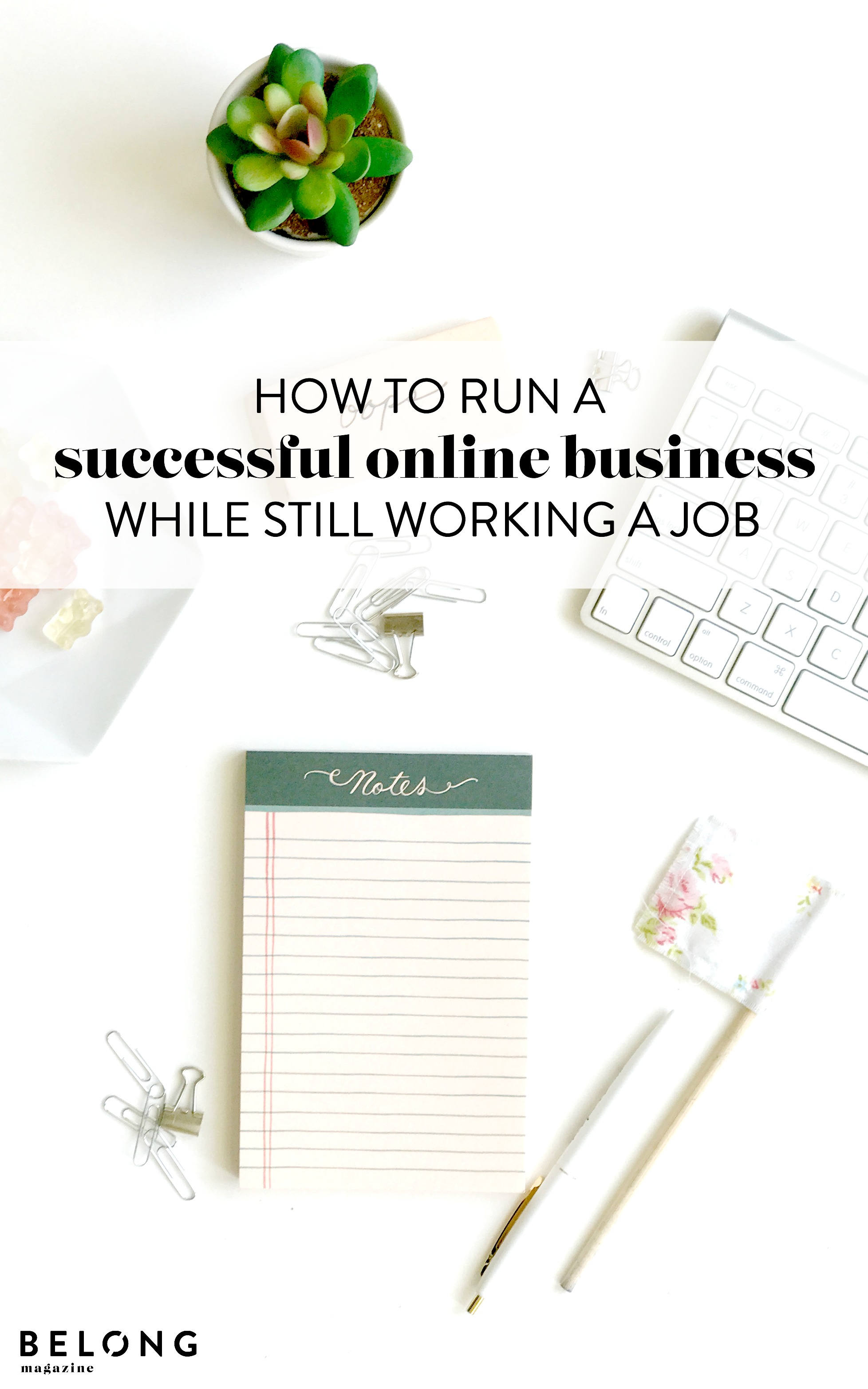 how to run a successful online business while still working a job on the belong magazine blog