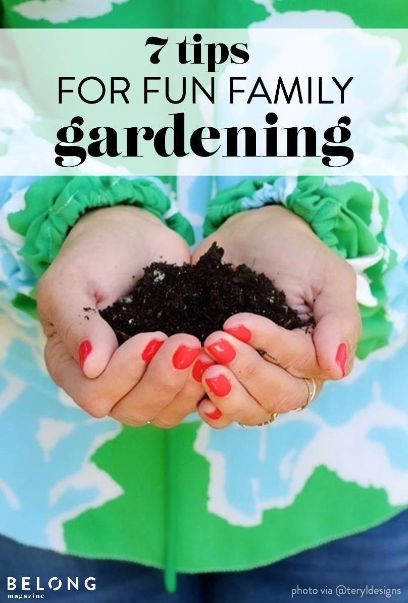 7 tips for fun family gardening with Teryl Ciarlo @teryldesigns