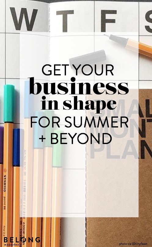 Get your business in shape for summer and beyond as featured on the Belong Magazine blog for the female entrepreneur, blogger, lady boss, social media maven, woman in business and more!