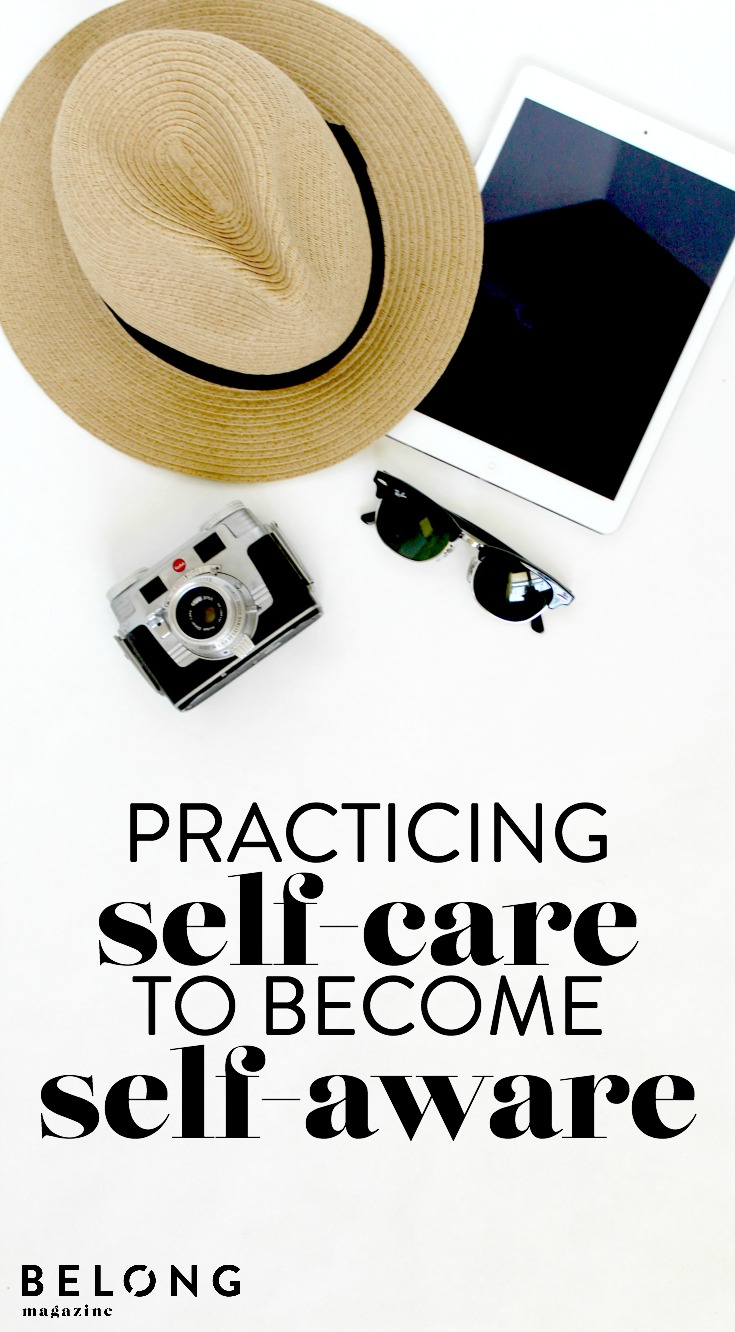 practicing self-care to become self-care to become self-aware with Jess Mal as featured on the Belong Magazine blog - celebrating the art and community of blogging, social media and entrepreneurship for women in business and lady creatives