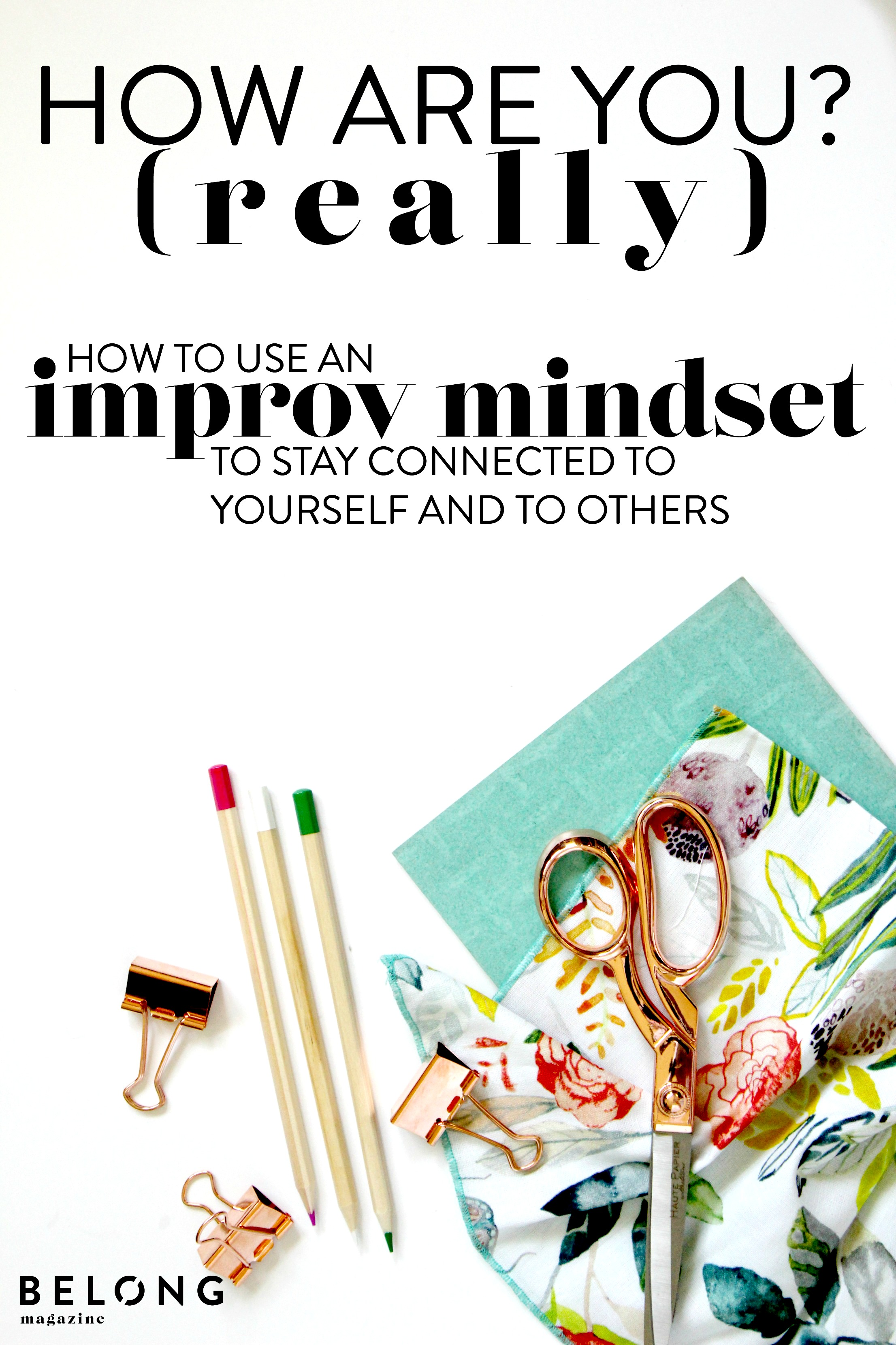 how are you (really)?  how to use an improv mindset to stay connected to yourself and to others with Jen Brown of The Engaging Educator as featured on the Belong Magazine blog.