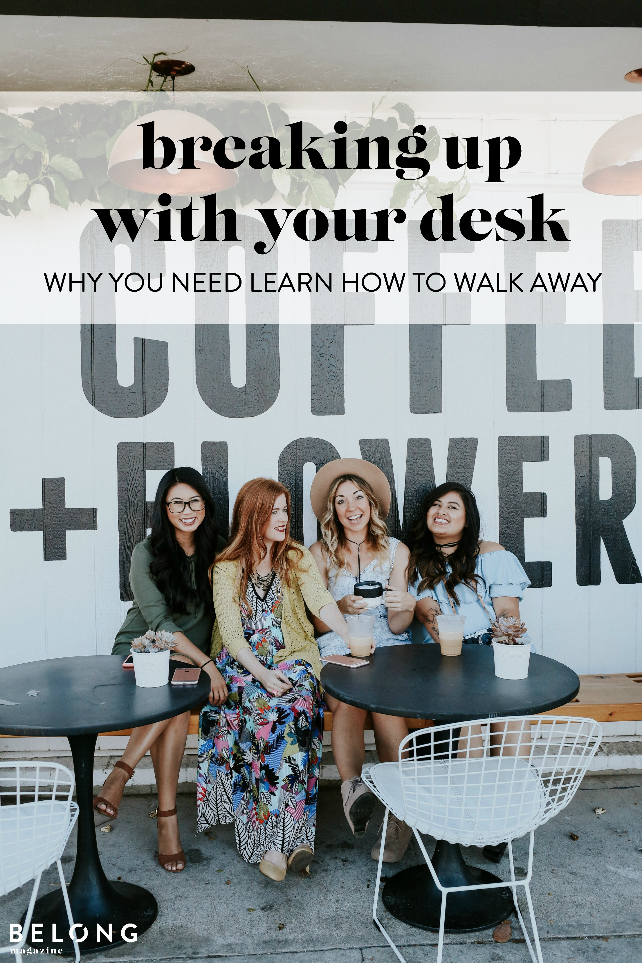 breaking up with your desk--why you need to learn how to walk away with Taylor Griggs of Sand and Sequins as featured in Belong Magazine ISSUE 06