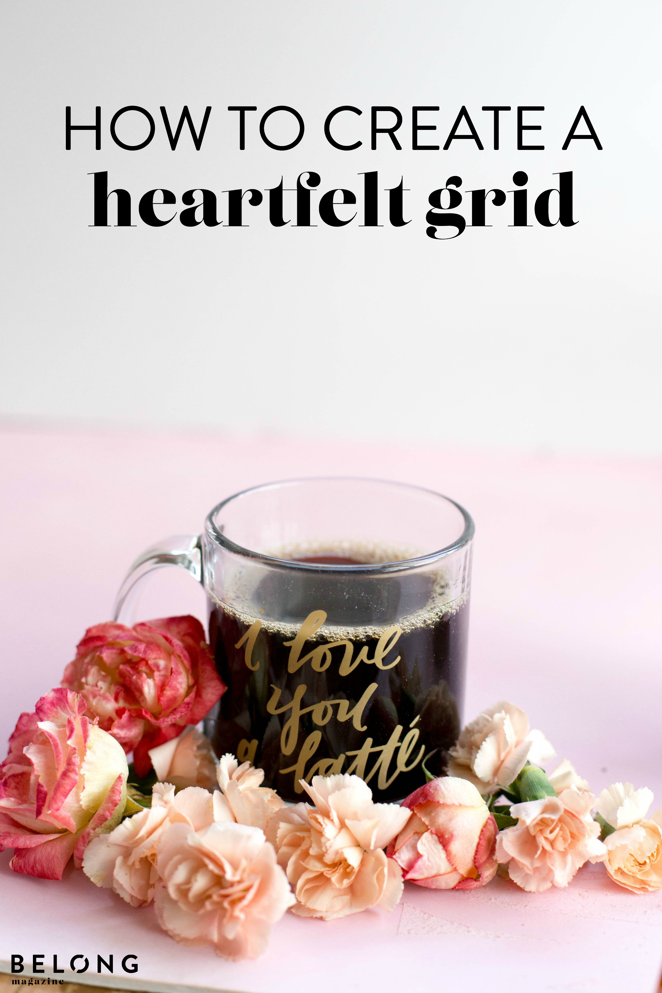 the heartfelt grid by Rachel Allene Heckmann as featured in Belong Magazine ISSUE 09 - for female creatives and entrepreneurs