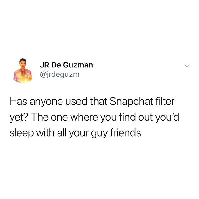 Thanks to Snapchat, I found out all my guy friends have secretly been hot girls who are out of my league this whole time. #snapchat #filters