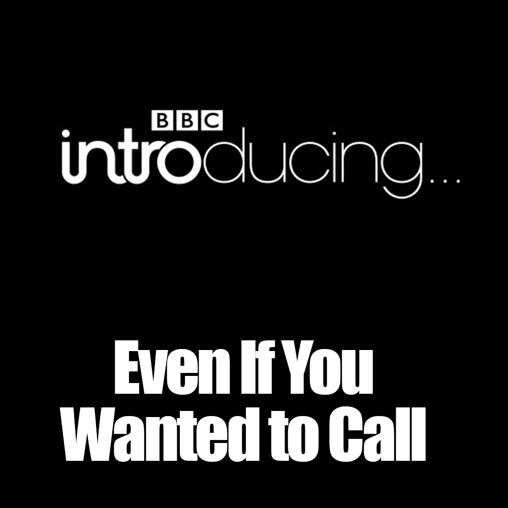 Even If You Wanted to Call @BBC Introducing, Manchester -