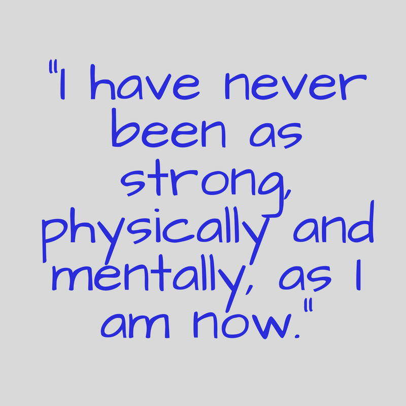 I have never been as strong, physically and mentally, as I am now..png
