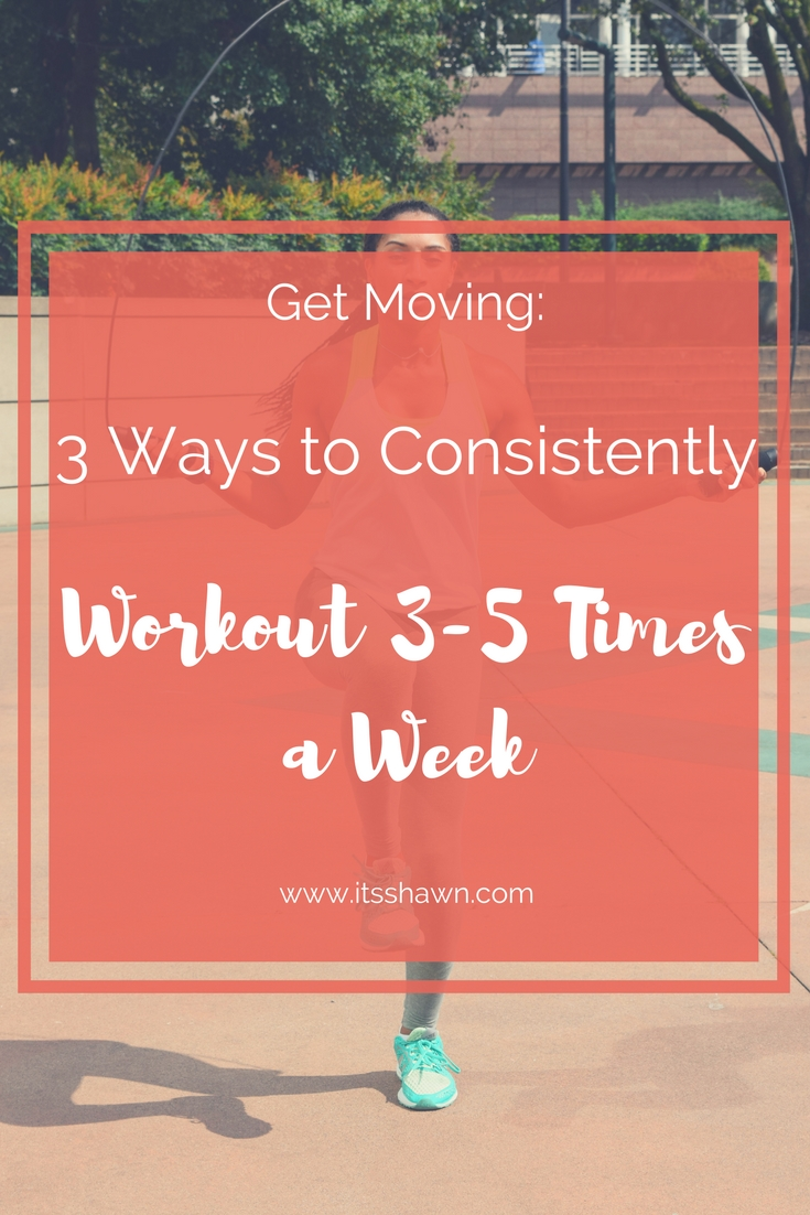 3 Ways to Consistently Workout 3-5x%2Fweek (blog post).jpg