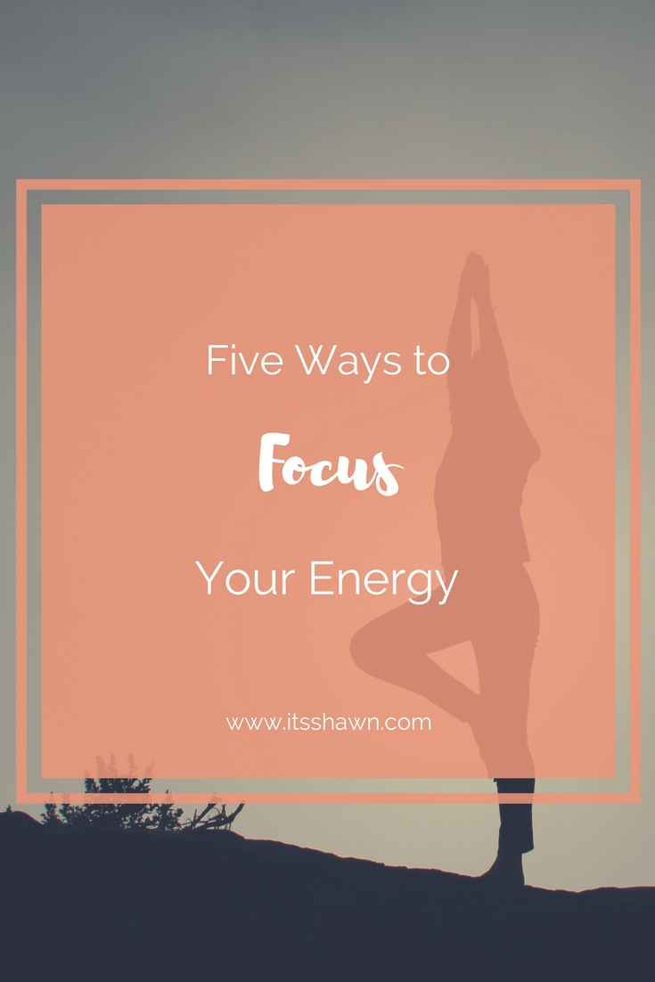 Five Way to Focus Your Energy