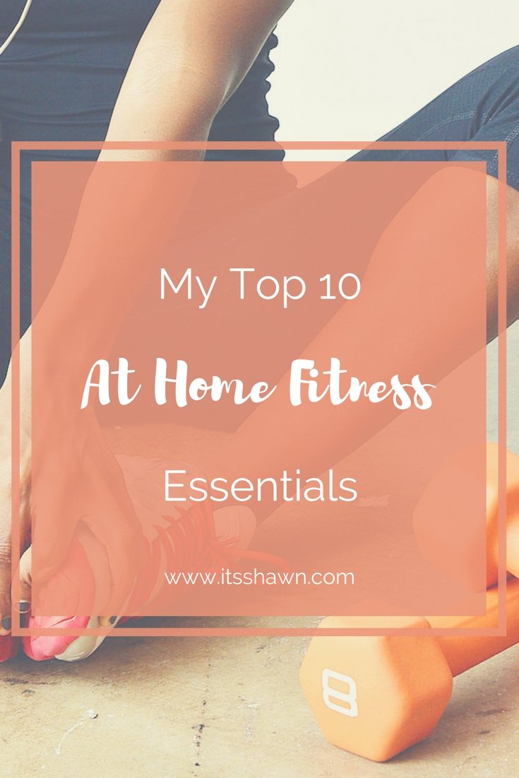 My Top 10 At Home Fitness Essentials.jpg