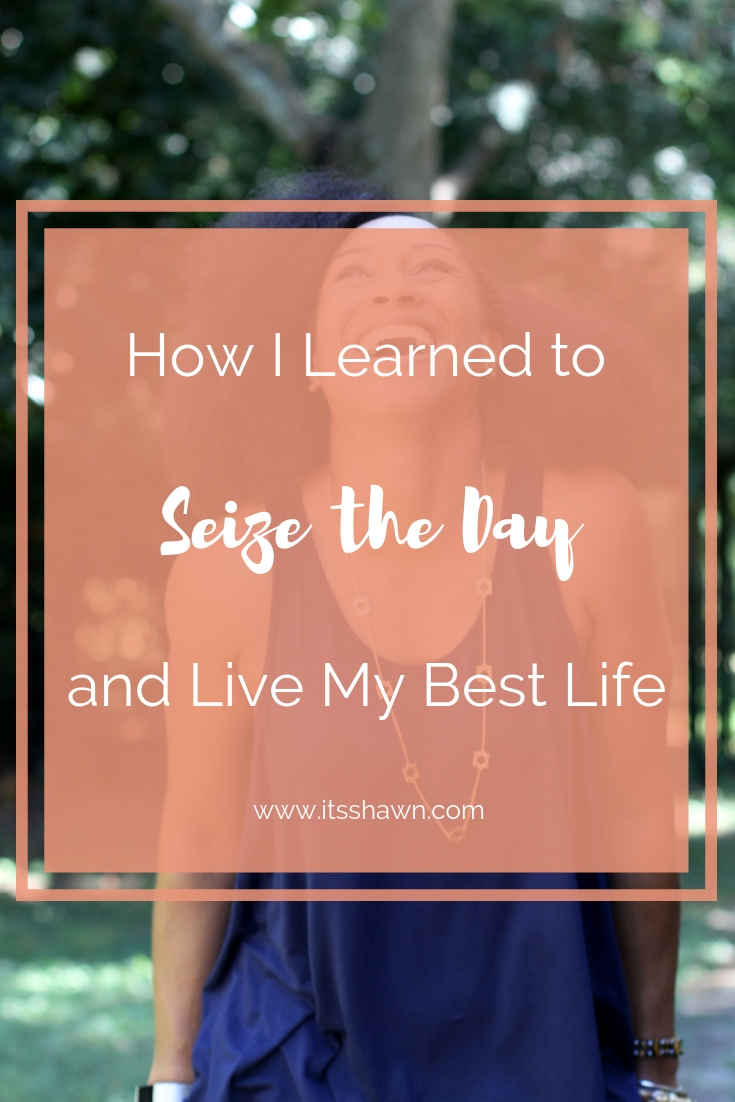 How I Learned to Seize the Day and Live My Best Life blog post graphic.jpg