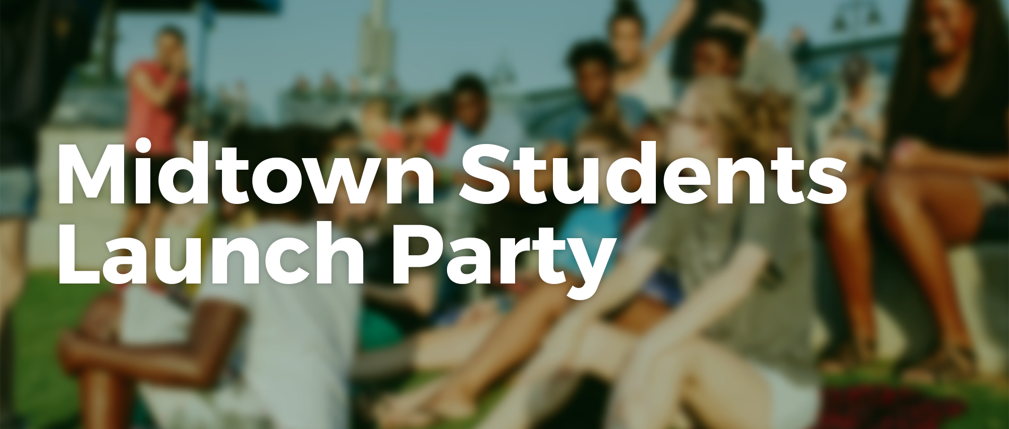 Join us for our Midtown Students Launch Party
