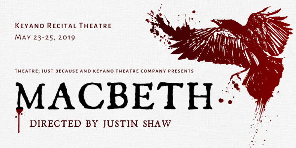 Macbeth 2019 Theatre; Just Because