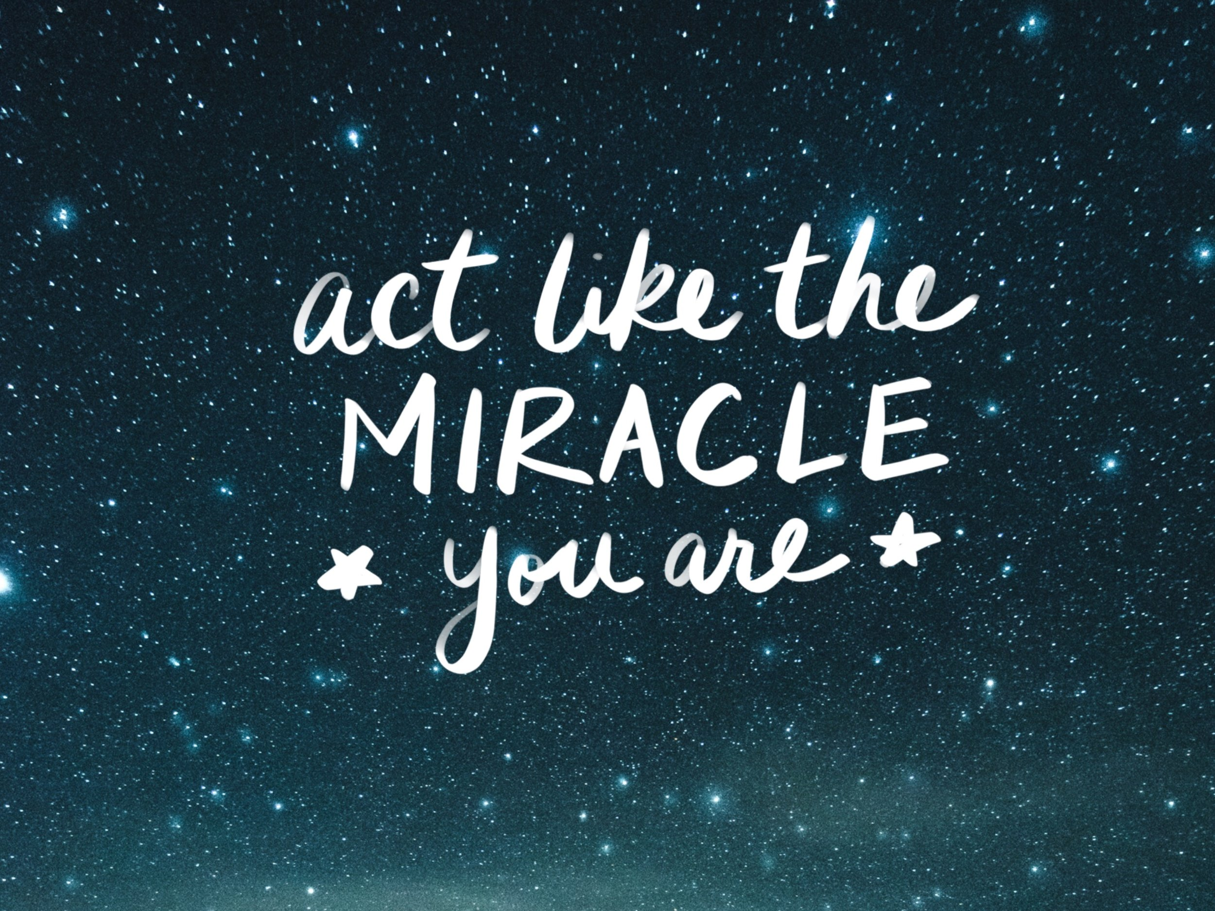 Act like the miracle you are.jpg