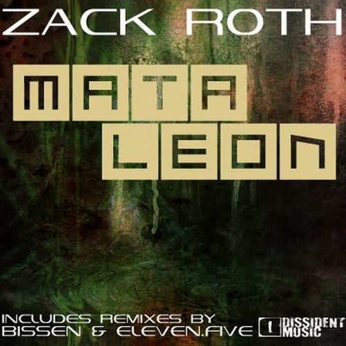 """Zack Roth """"Mata Leon (Bissen Remix)"""" • Dissident • 2011"""