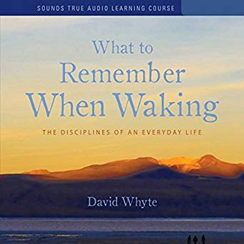 David Whyte - What to Remember When Waking