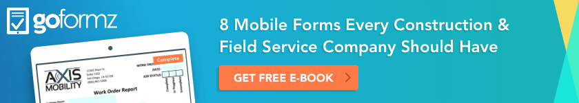 8 Mobile Forms Every Construction Field Service Company Should Have