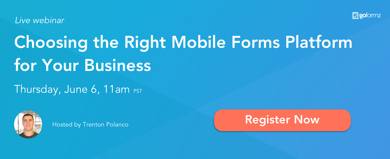 Click here to register for our live webinar: Choosing the Right Mobile Forms Platform For Your Business