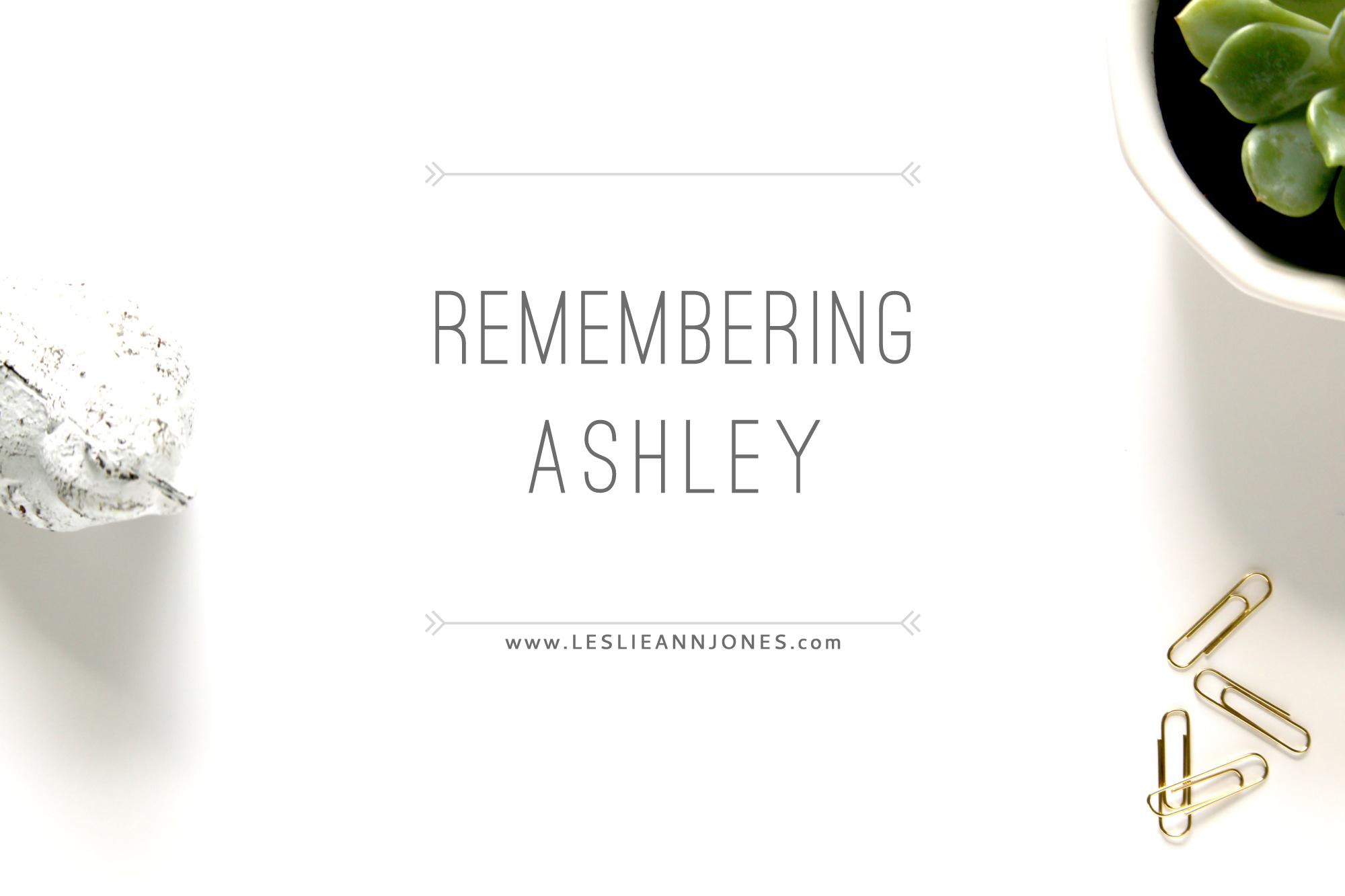 Remembering Ashley // via Leslie Ann Jones // leslieannjones.com