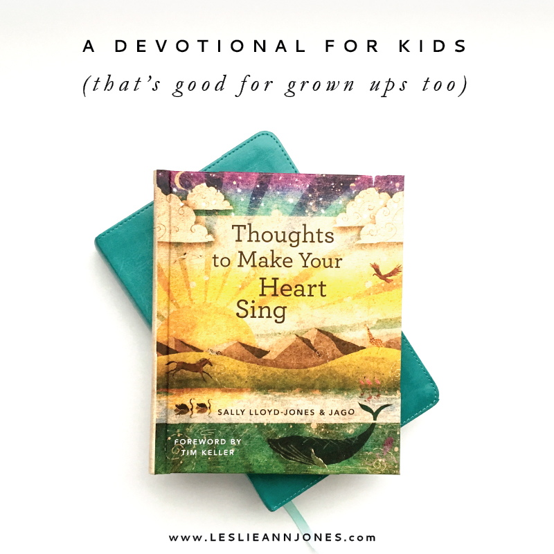 Thoughts to Make Your Heart Sing: A Devotional for Kids That's Good For Grown Ups Too. Full review on leslieannjones.com.