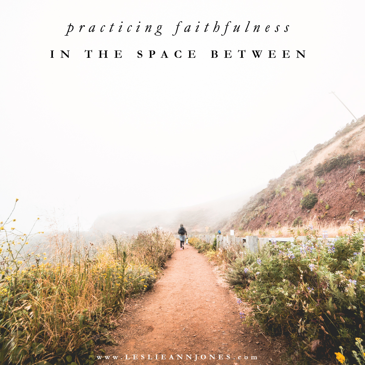 Practicing Faithfulness in the Space Between // via Leslie Ann Jones