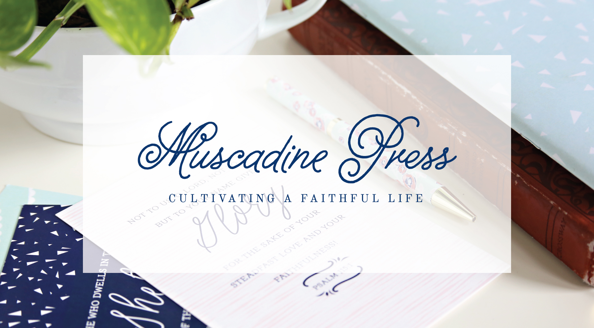 Muscadine Press is dedicated to equipping and empowering women to cultivate faithfulness day in and day out.