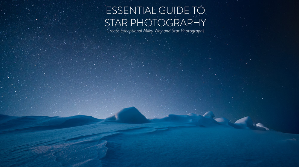 Essential Guide To Star Photography - Create Exceptional Milky Way and Star Photographs