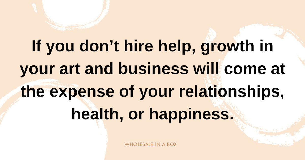 2fbd1e91 If you don't hire help, growth in your art and business will come