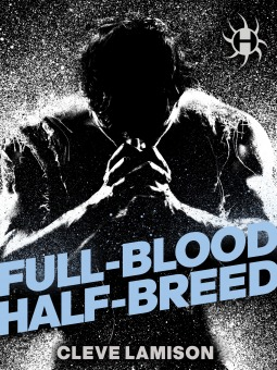 Full-Blood Half-Breed by Cleve Lamison
