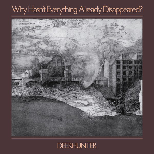 Deerhunter - Why Hasn't Everything Already Dissappeared?