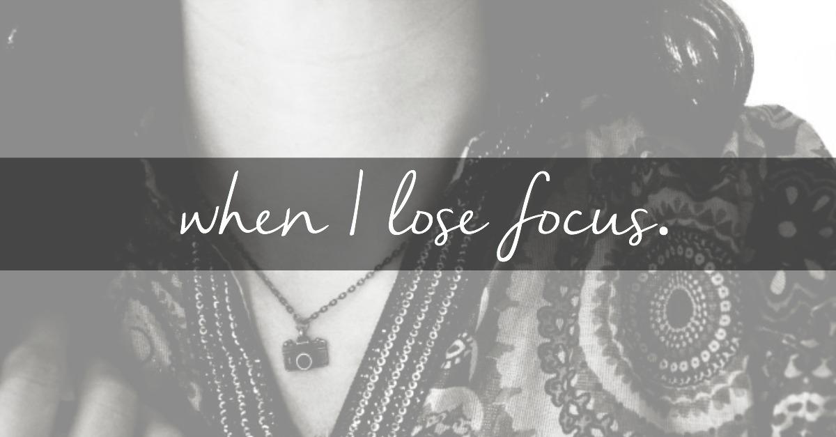 when i lose focus