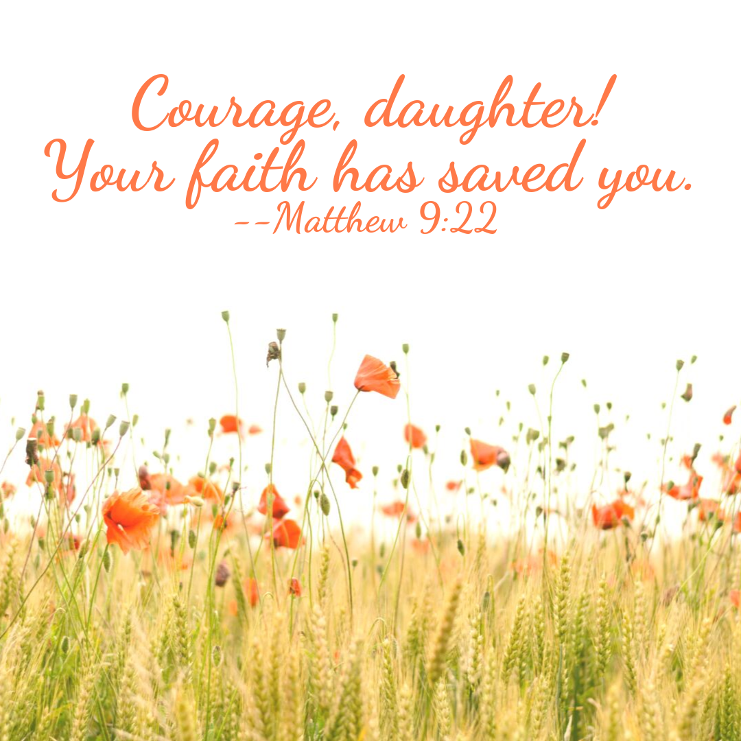 Courage, daughter! Your faith has saved you. --Matthew 9_22.png