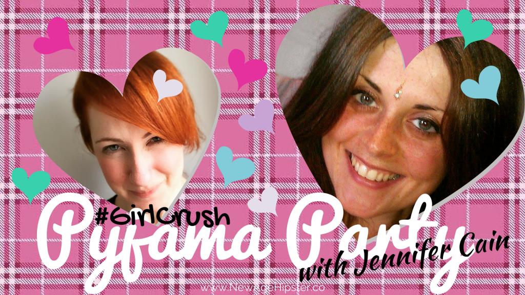 Girl Crush Pyjama Party with Jennifer Cain