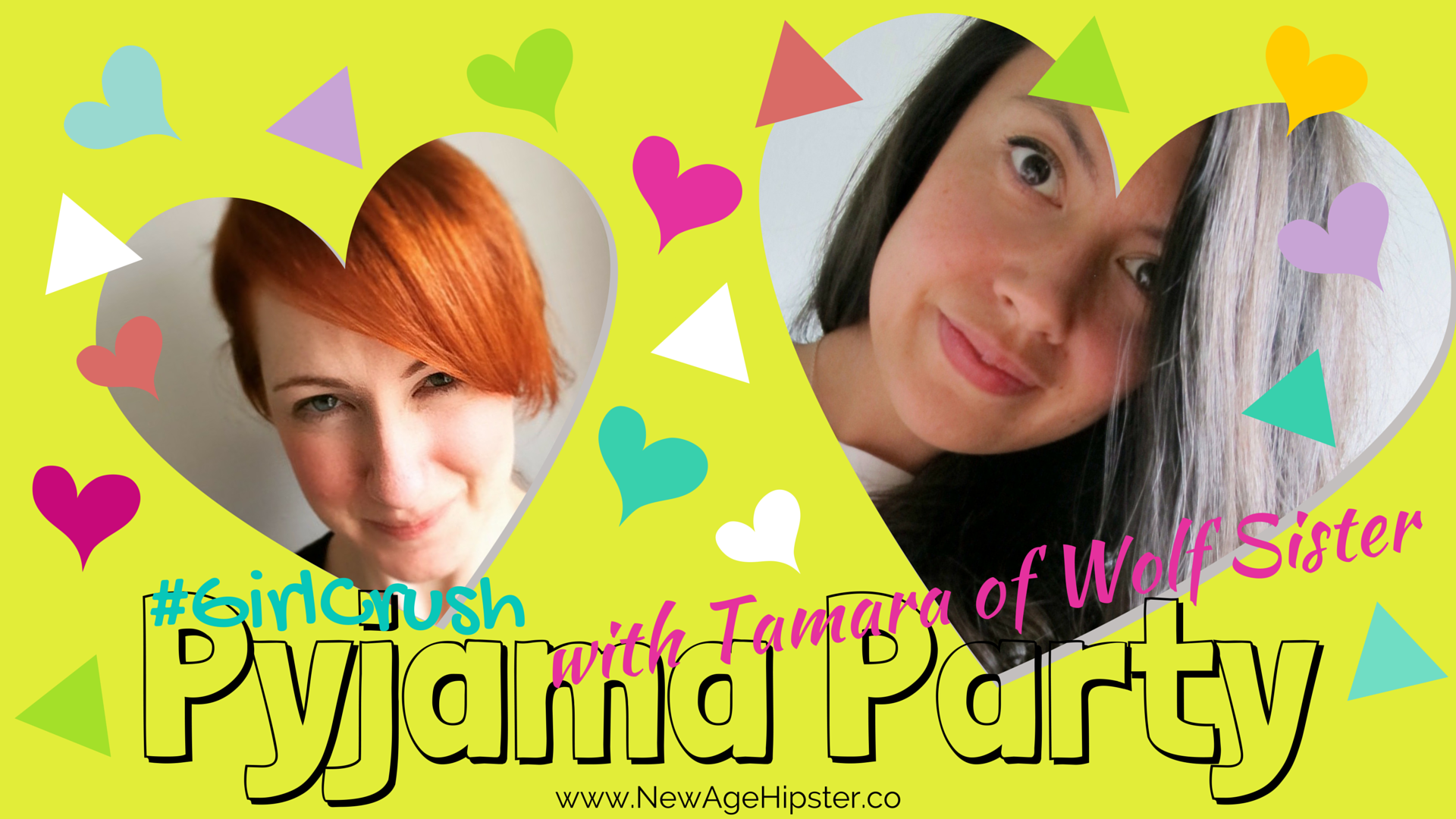 Tamara from Wolf Sister and Vix from New Age Hipster Girl Crush PJ Party