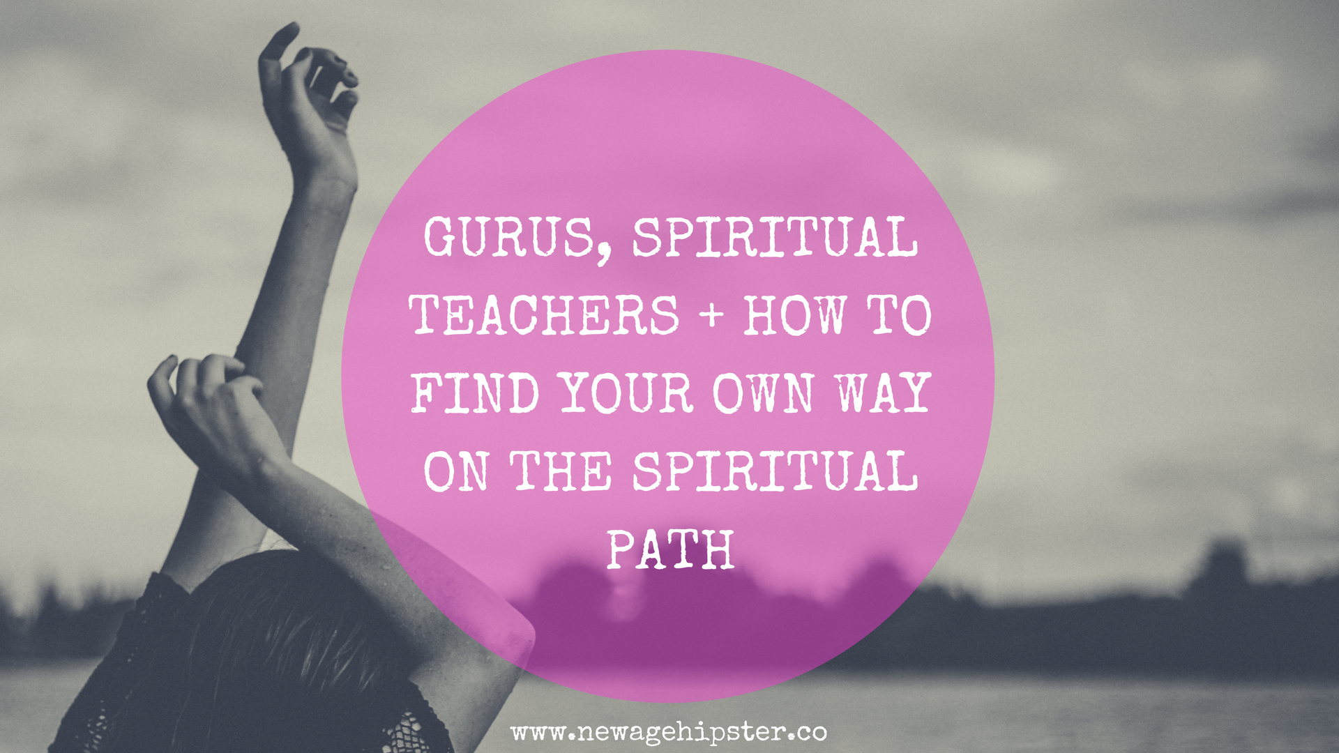 gurus, spiritual teachers + how to find your own way on the spiritual path x