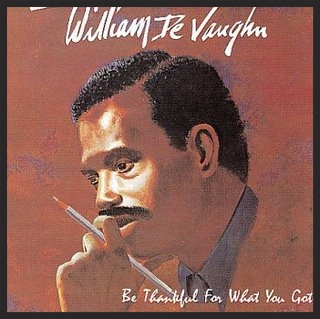 The original version of Be Thankful For What You've Got by William DeVaughn released in 1974.