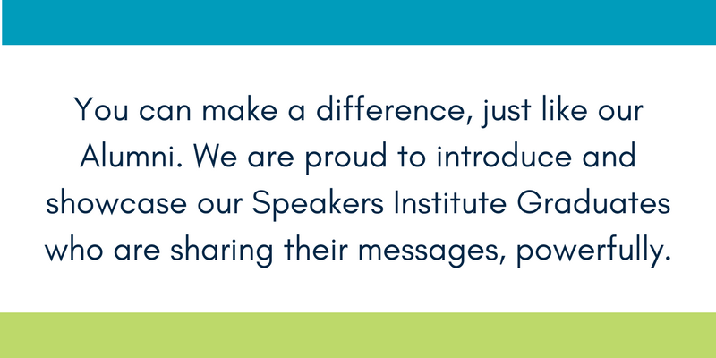 You can make a difference, just like our Alumni. We are proud to introduce and showcase our Speakers Institute Graduates who are sharing their messages, powerfully. (6).png