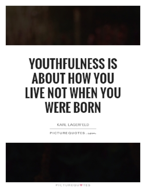 youthfulness-is-about-how-you-live-not-when-you-were-born-quote-1.jpg
