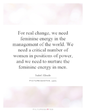 for-real-change-we-need-feminine-energy-in-the-management-of-the-world-we-need-a-critical-number-of-quote-1.jpg