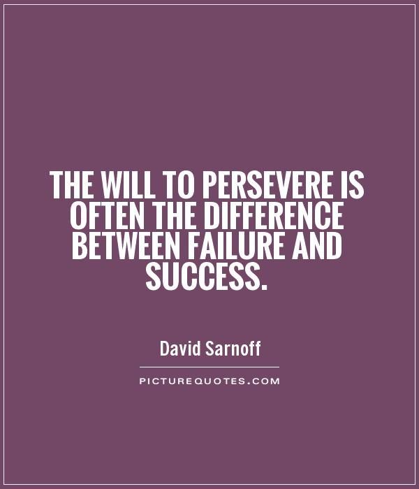 the-will-to-persevere-is-often-the-difference-between-failure-and-success-quote-1.jpg