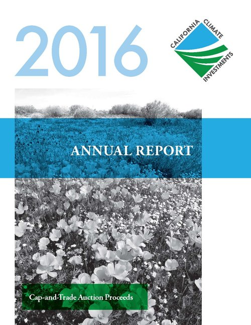 Front Cover: 2016 Annual report to the legislature on California climate investments using cap-and-trade Auction Proceeds. The cover image depicts a field of California golden poppies (Black and white). Links to 2016 annual report document.