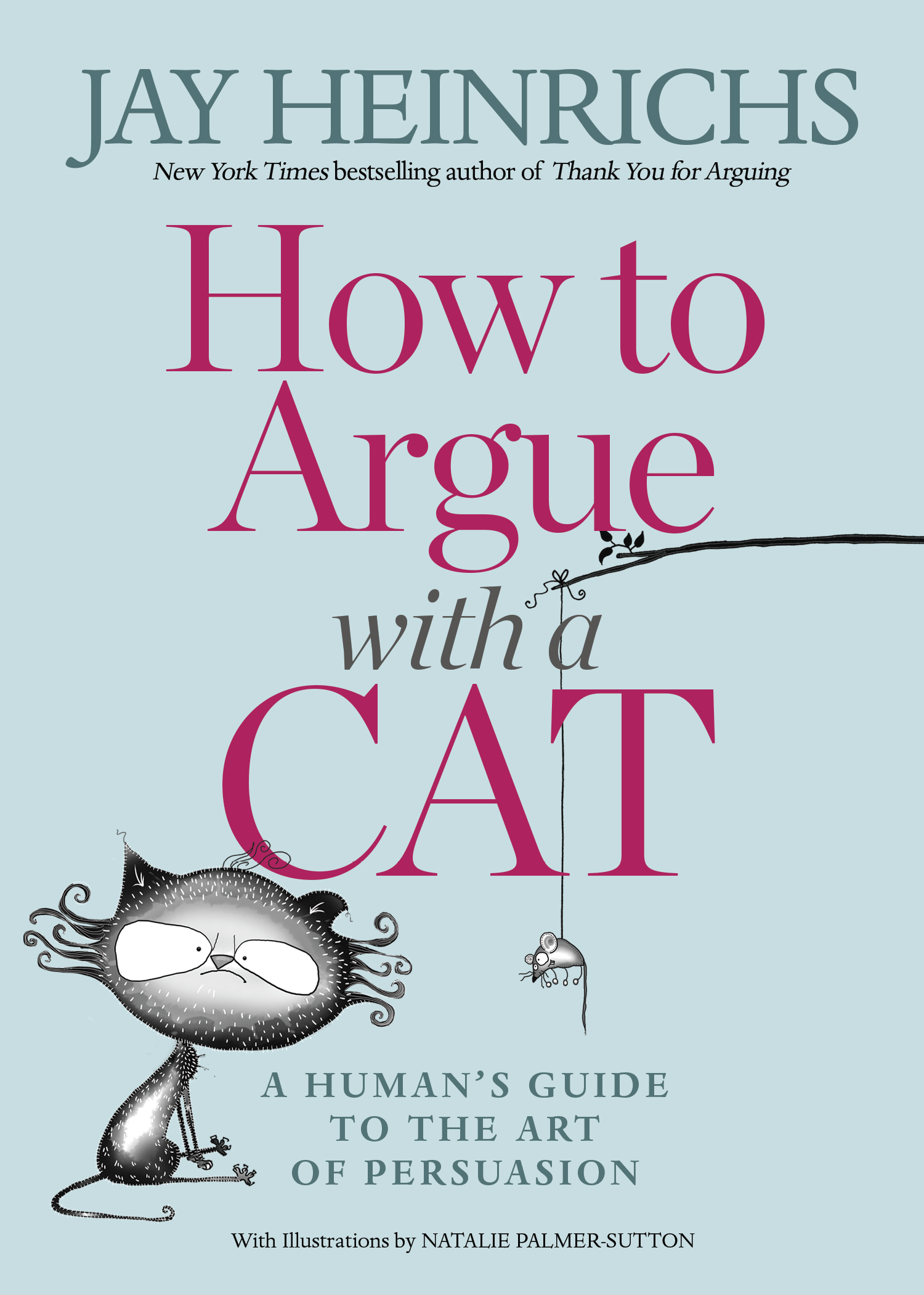 HOW TO ARGUE WITH A CAT | COOL BOOK COVER | JAY HEINRICHS | AUTHOR | NATALIE PALMER-SUTTON| ILLUSTRATOR.jpg