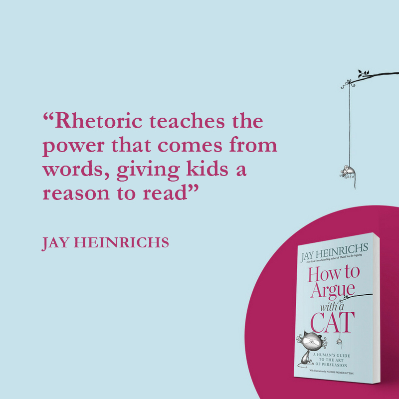 Jay Heinrichs | Power from words | How To Argue With A Cat | Persuasion Book.jpg