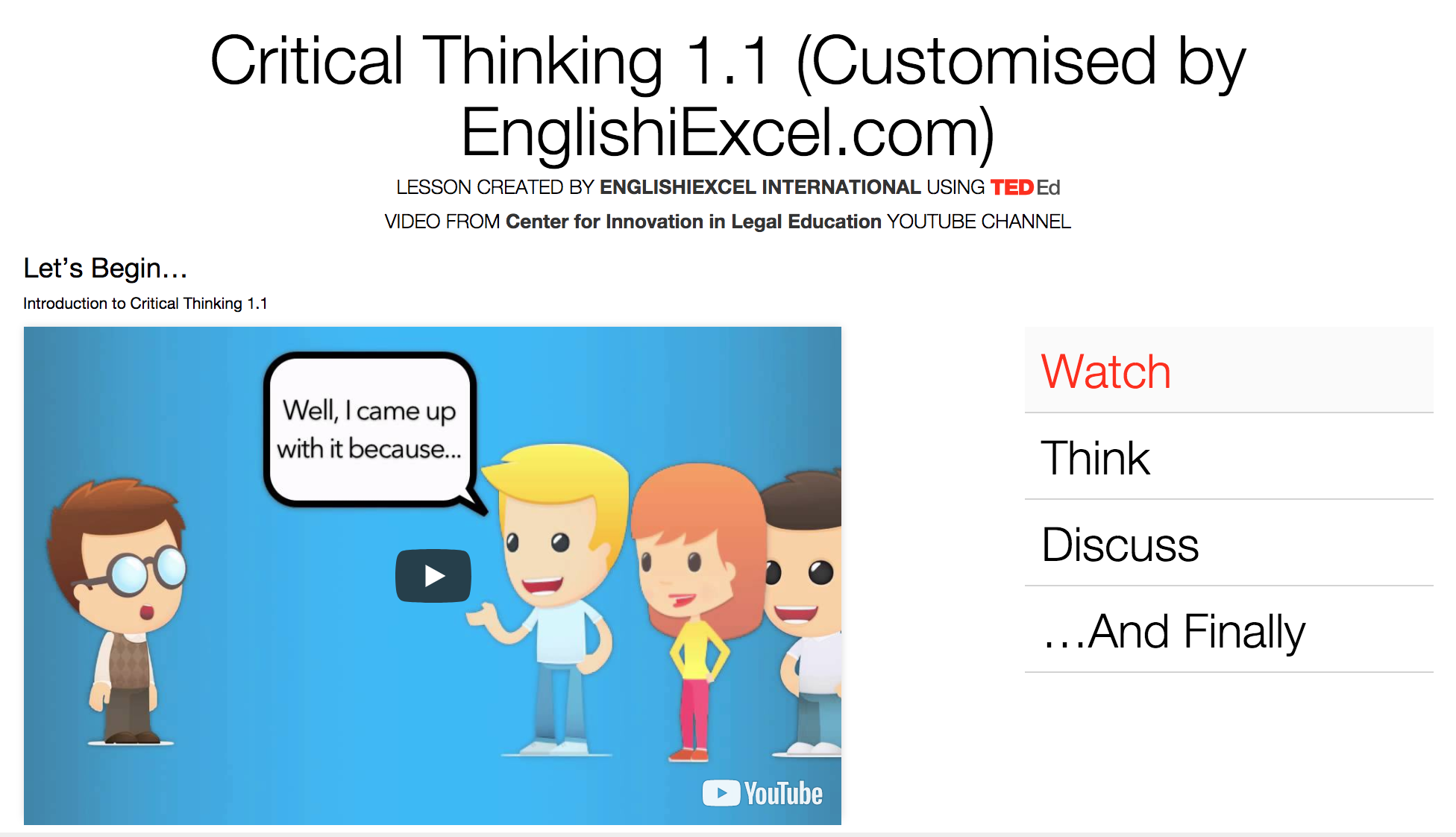 iThink / Critical Thinking (1.1) Unit 3 - Please watch this video and click on the menu to Think, Dig Deeper, Discuss & more to Answer the Questions there. Have fun! https://ed.ted.com/on/iBpwzuxa