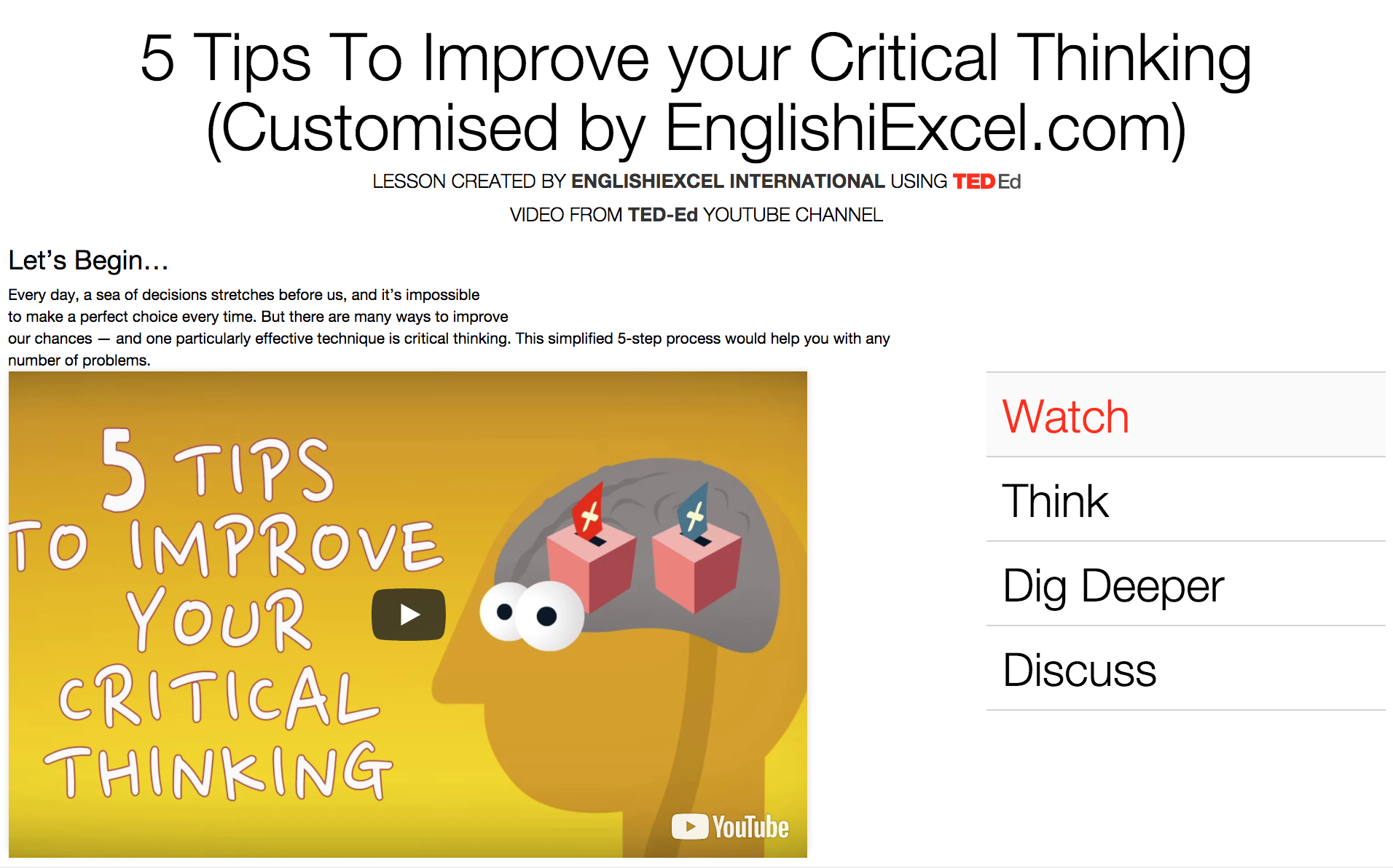iThink / Critical Thinking Unit 1 - Please watch this video and click on the menu to Think, Dig Deeper, Discuss & more to Answer the Questions there. Have fun! https://ed.ted.com/on/q2u7UHIQ