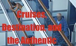 Cruises, Destination, and the Authentic