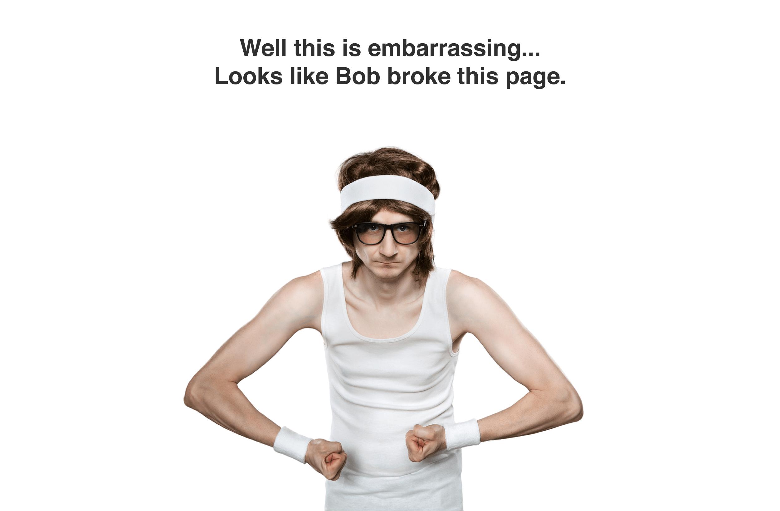 Bob-broke-this-page-404.png
