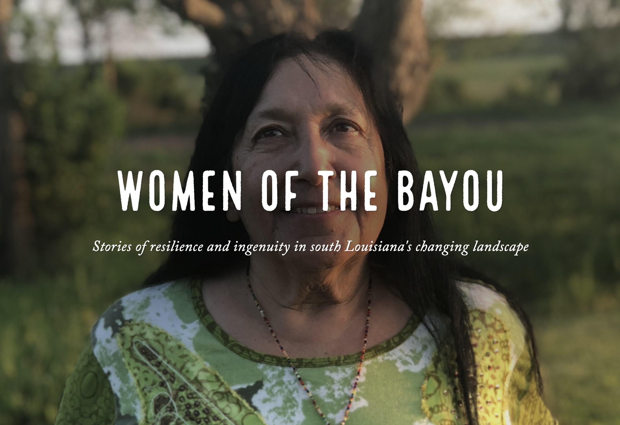 Women of the Bayou: Stories of resilience and ingenuity in south Louisiana - A multimedia storytelling project in collaboration with Louisiana Universities Marine Consortium